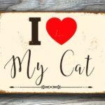 I LOVE MY CAT Sign