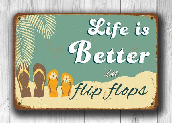 Life is better in Flip Flops Signs
