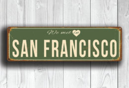 We Met in SAN FRANCISCO Sign