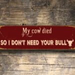 My Cow Died So I dont need your bull Sign