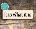 It Is What It Is Sign - Office Sign