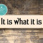 It Is What It Is Sign – Office Sign