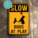 Slow Dogs At Play Sign